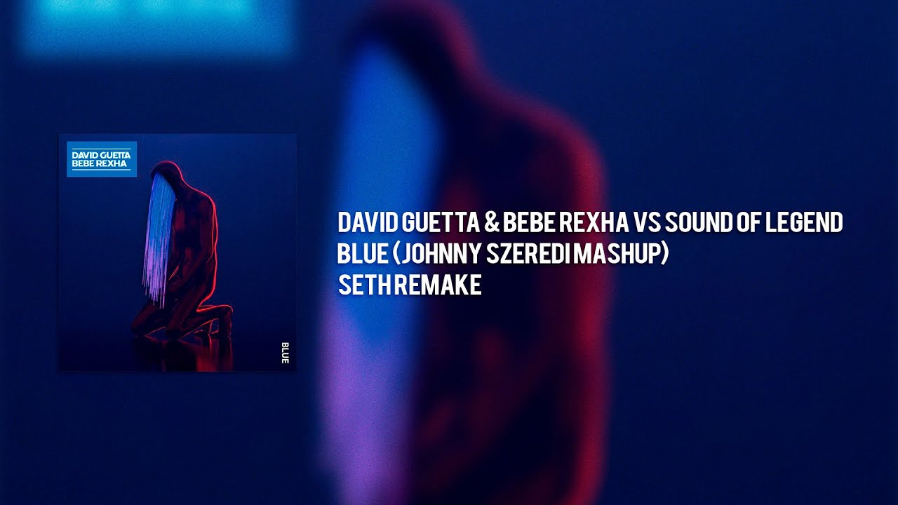Download David Guetta & Bebe Rexha vs Sound Of Legend - Blue (Johnny Szeredi Mashup) [Seth Remake]