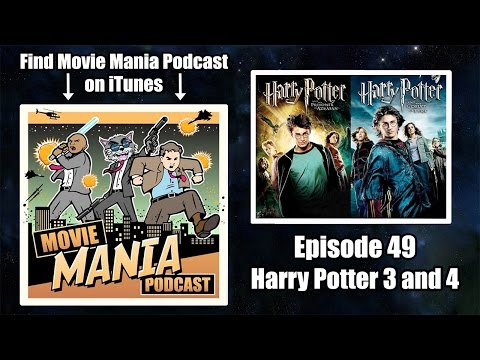 Movie Mania Podcast #49 - Harry Potter 3 and 4