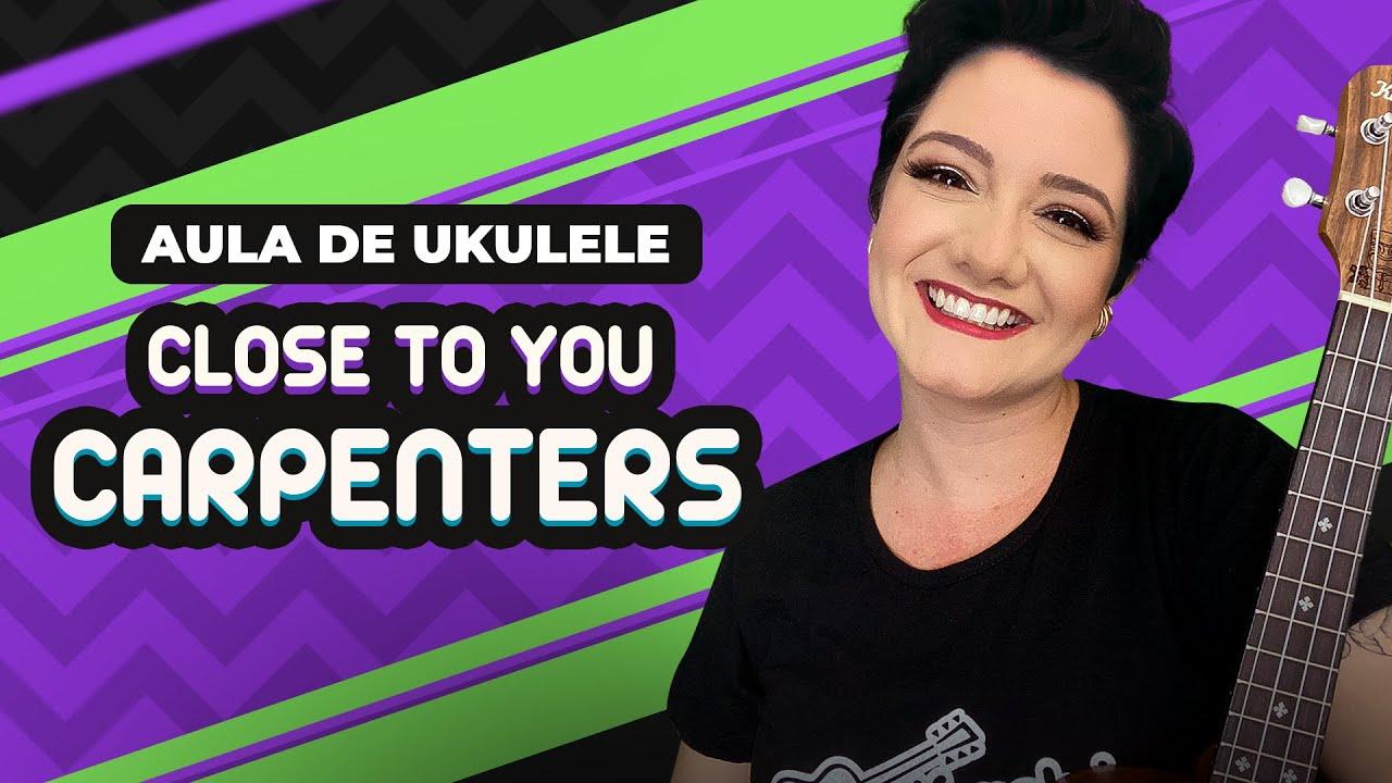 CLOSE TO YOU - Carpenters   COMO TOCAR UKULELE