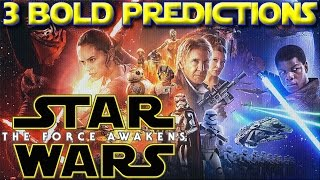 Three Bold STAR WARS Ep. 7 Predictions!