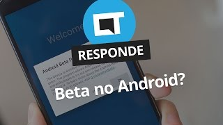 Como ser um testador beta do Android? [CT Responde]