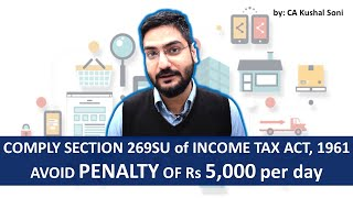 Avoid Penalty of Rs 5,000 per day | Section 269SU of Income Tax | by CA Kushal Soni