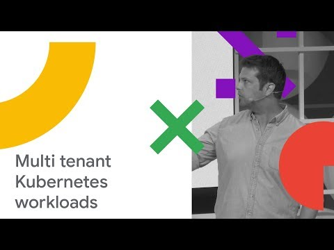 Take Control of your Multi-cluster, Multi-Tenant Kubernetes Workloads (Cloud Next '18)