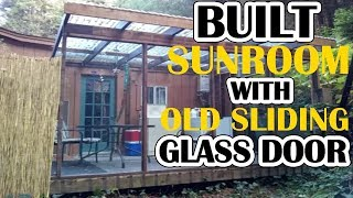 Sunroom built for $250! With found old sliding glass doors and old deck. Timelapse