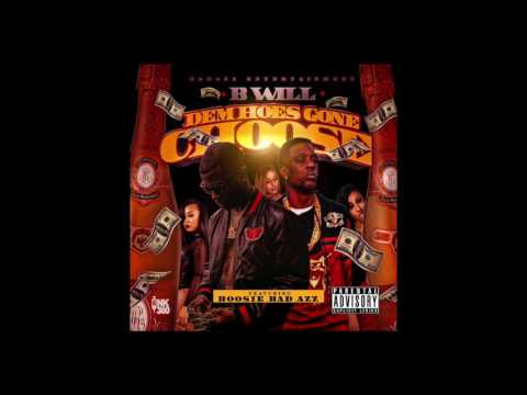 B Will - Dem Hoes Gone Choose Feat.  Boosie Badazz(New Single)