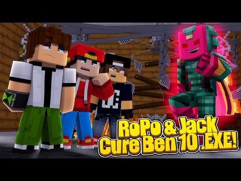 Minecraft . EXE - ROPO & JACK FINALLY CURE BEN 10 .EXE!!