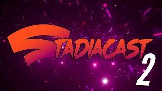 StadiaCast Episode 2