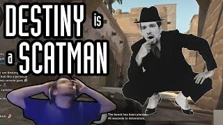 Destiny is a scatman