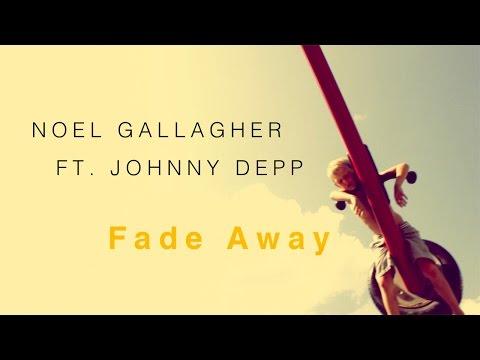 NOEL GALLAGHER FT JOHNNY DEPP Fade Away