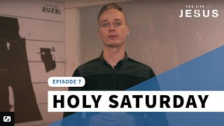 The Life of Jesus Easter - Holy Saturday Ep. 7 of 8