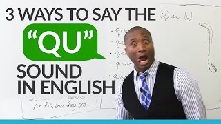 3 ways to pronounce the QU sound in English