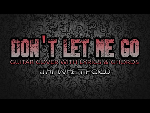 Don't Let Me Go - Jai Waetford (Guitar Cover With Lyrics & Chords)