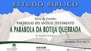 """Série Parábolas do Antigo Testamento: """"A parábola da botija quebrada"""" (Jr 19.1,10,11)"""
