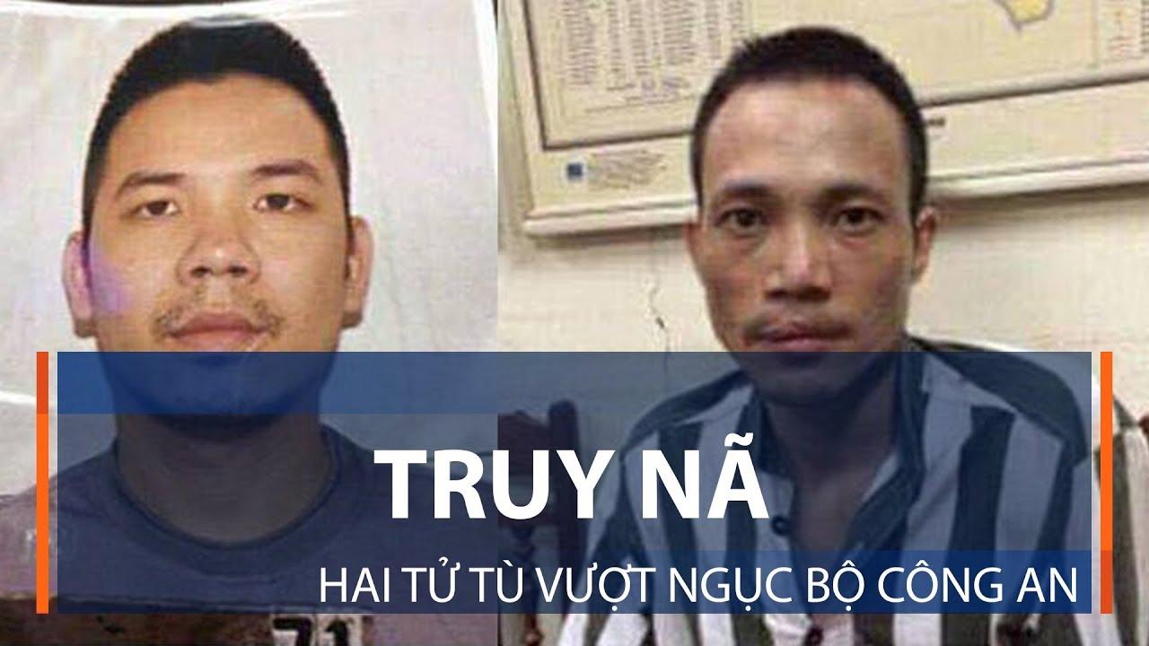 Truy nã hai tử tù vượt ngục Bộ Công an   VTC1