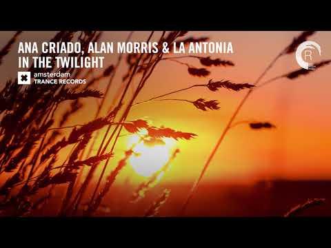 Ana Criado, Alan Morris & La Antonia - In The Twilight (Amsterdam Trance) Extended