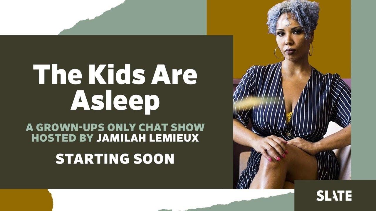The Kids are Asleep with Jamilah Lemieux featuring Sinnamon Love