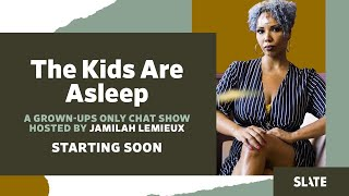 The Kids are Asleep with Jamilah Lemieux featuring Sinnamon Love