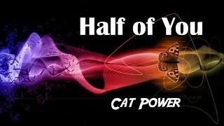 Half of You by Cat Power + Lyrics