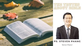 11 July The Truths about Bible ~ Ps  Steven Phang