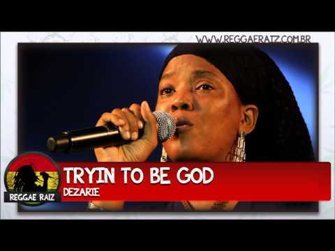 Dezarie - Tryin to be God
