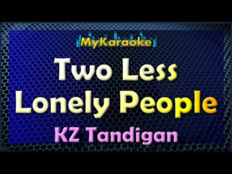 TWO LESS LONELY PEOPLE IN THE WORLD - KARAOKE in the style of KZ TANDIGAN
