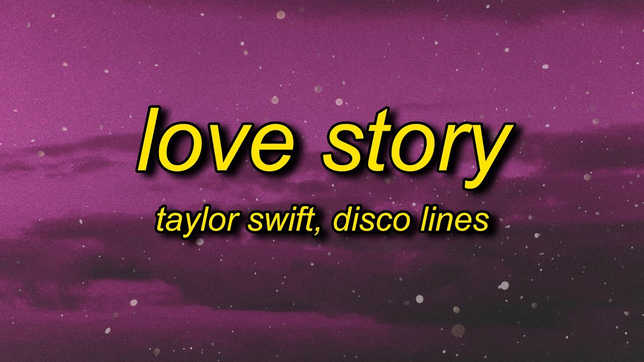 Taylor Swift Love Story Lyrics Disco Lines Remix Marry Me Juliet You Ll Never Have To Be Alone Youtube