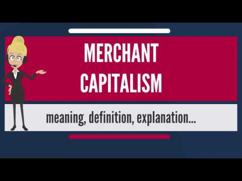 What is MERCHANT CAPITALISM? What does MERCHANT CAPITALISM mean? MERCHANT CAPITALISM meaning