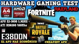 e3800N  APU E2-3800  Radeon HD 8280 - FORTNITE - Hardware Gaming TEST  RAXYLAND