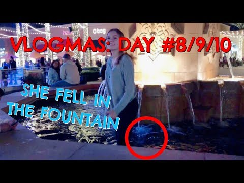 VLOGMAS: DAY #8/9/10 - SHE FELL IN THE FOUNTAIN *not clickbait*