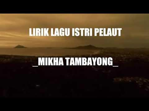 Lirik Lagu Istri Pelaut _mikha Tambayong_