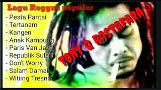 Tony Q Rastafara - Kumpulan Lagu Reggae Populer - Enak Di Dengar Saat Santai