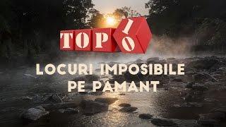 Top 10 locuri imposibile pe Pamant