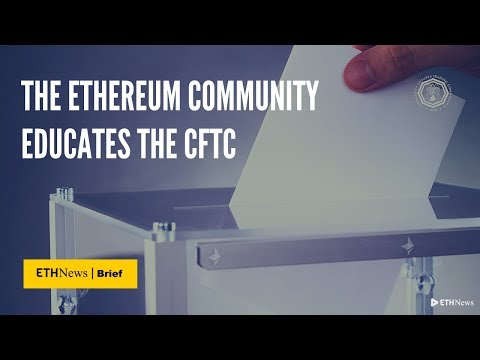 The Ethereum Community Educates the CFTC | ETHNews Brief