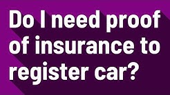 Do I need proof of insurance to register car?