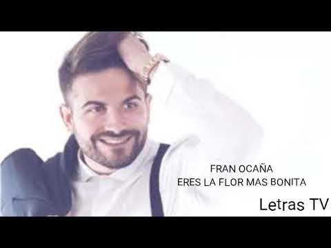 FRAN OCAÑA - ERES LA FLOR MÁS BONITA (letra)
