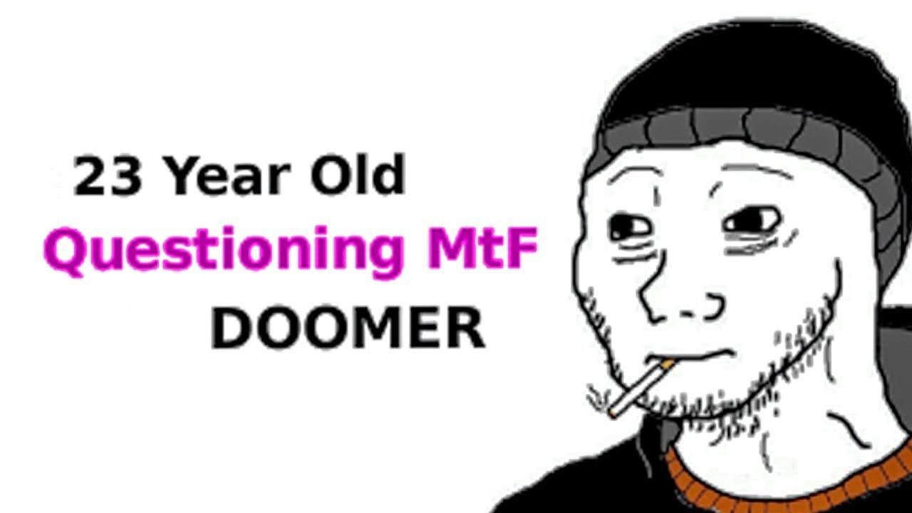 Doomer 23 Year Old Questioning Mtf Doomer Motivation For Doomers Youtube