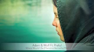 Adani & Wolf Ft. Prąful - Where Would I Be (Memória Vermelha Mix)