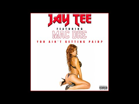 JAY TEE - YOU AIN'T GETTING PAID? feat. MAC DRE