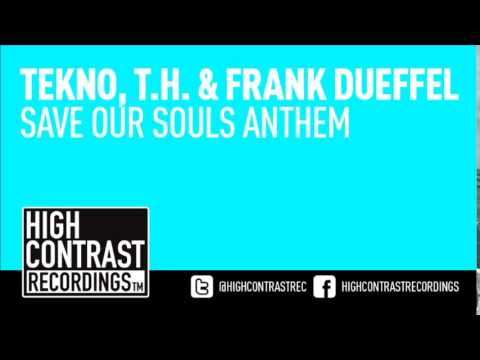 Tekno, T.H. & Frank Dueffel - Save Our Souls Anthem (Original Mix) [High Contrast Recordings]