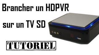 Brancher un HD PVR sur un Télé SD