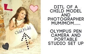 DITL Of A Child Model and Mom Photographer using Olympus pen/ portable studio set up