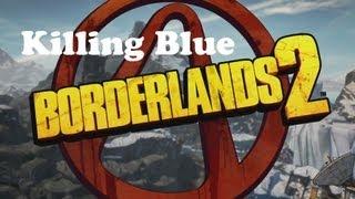 Video Borderlands 2 - Killing Blue download MP3, 3GP, MP4, WEBM, AVI, FLV Januari 2018