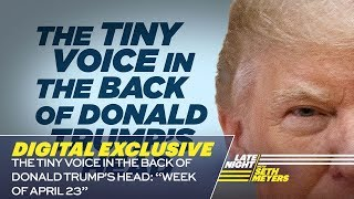 The Tiny Voice in the Back of Donald Trump's Head: Week of April 23