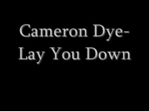 Cameron Dye-Lay You Down