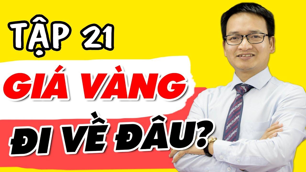 Tập 21: Giá vàng đi về đâu? | Phạm Thành Biên