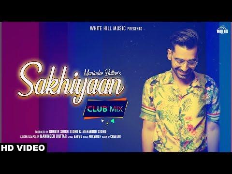 Club Mix : SAKHIYAAN | Maninder Buttar | Cheetah | New Punjabi Dj Songs 2019 | Dj Party Songs 2019