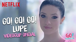 Go! Vive a tu manera - Go! Go! Go! Lupe videoclip oficial