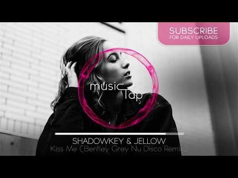 Shadowkey & Jellow - Kiss Me (Bentley Grey Nu Disco Remix)