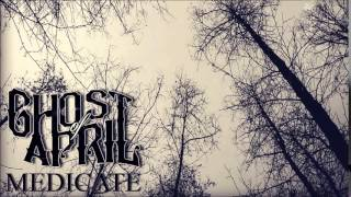 Ghost of April -  Medicate