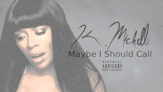 K Michelle - Maybe I Should Call (fast)